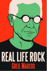 Real Life Rock by Greil Marcus