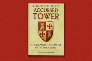 'What the did Crusades ever do for us?' by Roger Crowley