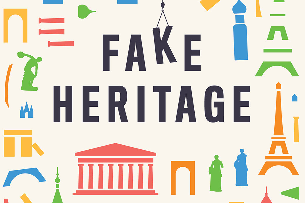 FAKE HERITAGE FOR THE FAKE NEWS ERA