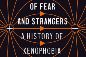 Of Fear and Strangers: A History of Xenophobia – An Extract